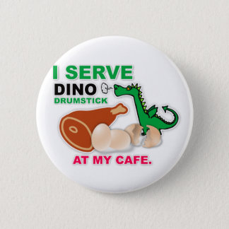 """I Serve Dino Drumstick at My Cafe"" Button"