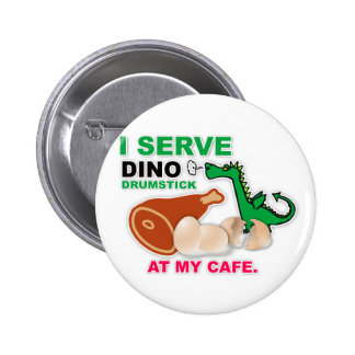 """""""I Serve Dino Drumstick at My Cafe"""" Button"""