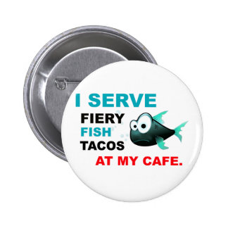 """""""I Serve Fiery Fish Tacos at My Cafe"""" Button"""