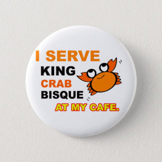 """I Serve King Crab Bisque at My Cafe"" Button"