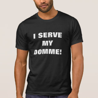 I SERVE MY DOMME! T-Shirt