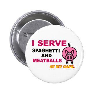 """I Serve Spaghetti & Meatballs at My Cafe"" Button"