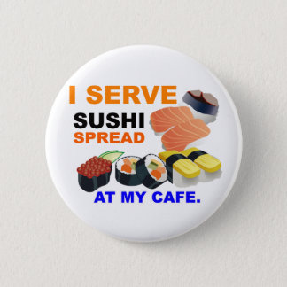 """I Serve Sushi Spread at My Cafe"" Button"