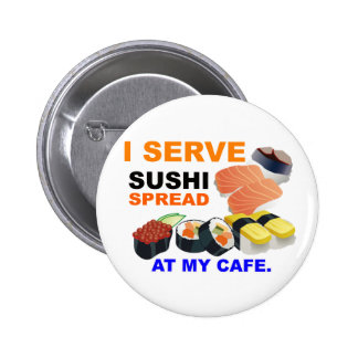 """""""I Serve Sushi Spread at My Cafe"""" Button"""