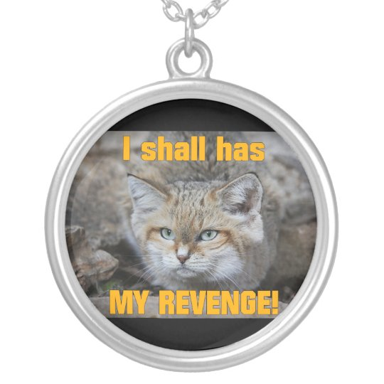 I Shall Has My Revenge Necklace