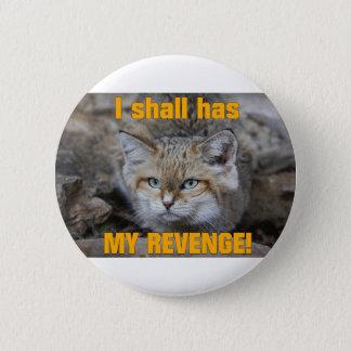 I shall has MY REVENGE! Pinback Button