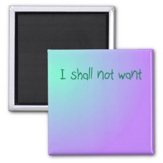 I shall not want ~ Magnet