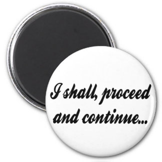 I Shall Proceed and Continue Magnet