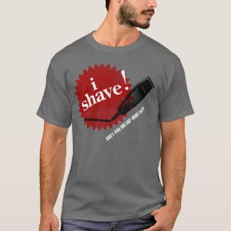 I Shave! Funny T-shirt