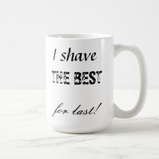 I shave the best for last coffee mug