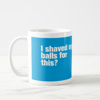 I Shaved my Balls for This? Mug Cyan