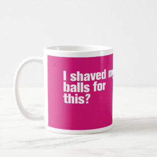 I Shaved my Balls for This? Mug Magenta