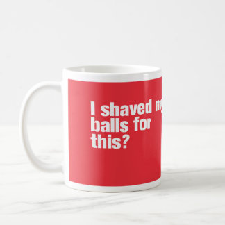 I Shaved my Balls for This? Mug Red