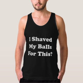 I Shaved My Balls For This Tank Top