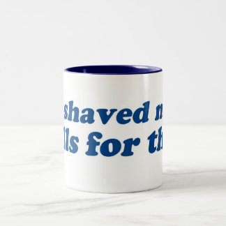 I Shaved my Balls for this? Two-Tone Coffee Mug