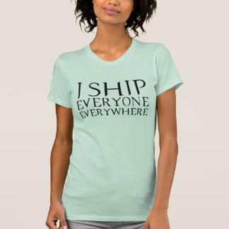I Ship Everyone Everywhere T-shirt