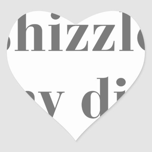 I-shizzled-in-my-dizzle-bod-gray.png Heart Sticker