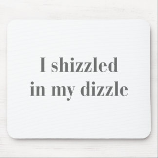 I-shizzled-in-my-dizzle-bod-gray.png Mouse Pads