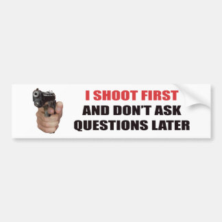I SHOOT FIRST AND DON'T ASK QUESTIONS LATER BUMPER STICKER