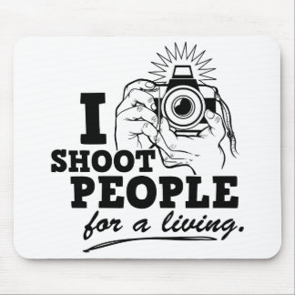 I Shoot People for a Living Mouse Pad