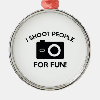 I Shoot People For Fun Metal Ornament