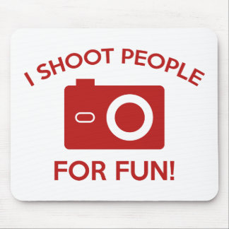 I Shoot People For Fun Mouse Pads