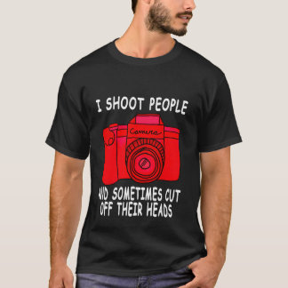 I Shoot People Funny Photographer Photography T Sh T-Shirt