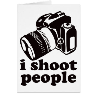 I Shoot People! Greeting Cards