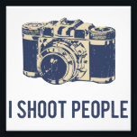 "I Shoot People Photography Camera Photo Print<br><div class=""desc"">Smile for teh camera!  Great gift or tshirt for photographers,  cameramen and women,  and those who appreciate photography.</div>"