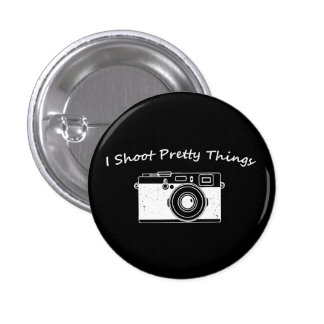 I Shoot Pretty Things 1 Inch Round Button