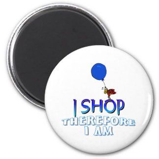 I Shop Therefore I Am 2 Inch Round Magnet