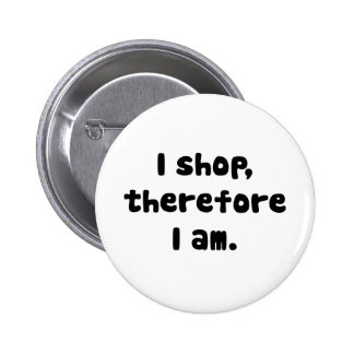 I Shop, Therefore I am Button