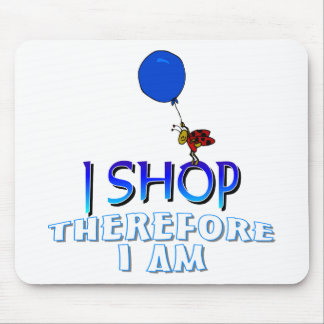I Shop Therefore I Am Mouse Pad