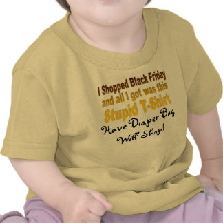 I Shopped Black Friday Stupid T-Shirt