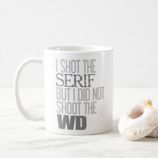 I Shot The Serif   Funny Typography Coffee Mug