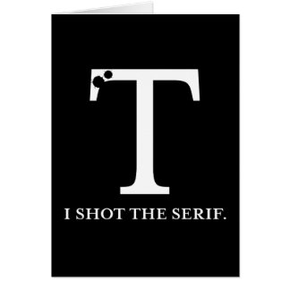 i shot the serif funny typography greeting card