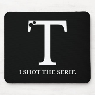 i shot the serif funny typography mouse pad