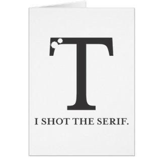 i shot the serif funny typography tshirt greeting card