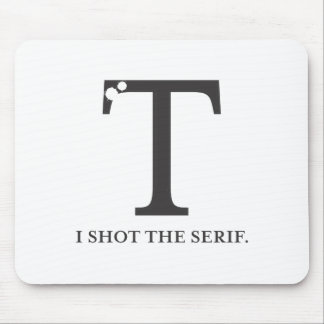 i shot the serif funny typography tshirt mouse pad