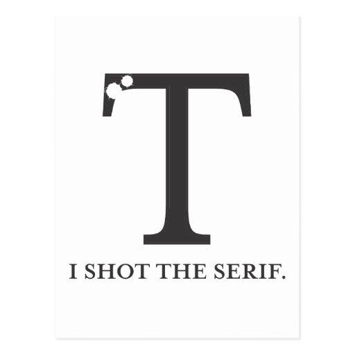 i shot the serif funny typography tshirt postcard