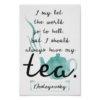 '...I should always have my tea' quote poster