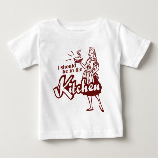 I should be in the Kitchen Baby T-Shirt