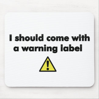 I should come with a warning label mouse pad