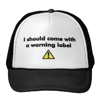 I should come with a warning label trucker hat