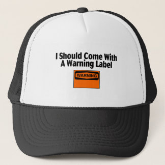 I Should Come Wtih A Warning Label Trucker Hat