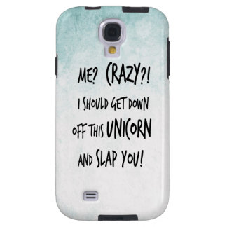 I Should Get Down Off That Unicorn And Slap You Galaxy S4 Case