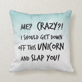 I Should Get Down Off That Unicorn And Slap You Throw Pillow