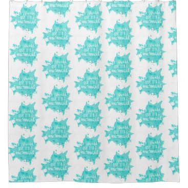 Beach Themed I Should Have Been A Mermaid Shower Curtain