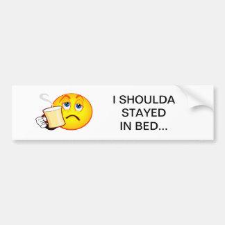 I Shoulda Stayed In Bed Bumper Sticker Car Bumper Sticker