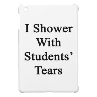 I Shower With Students' Tears iPad Mini Case